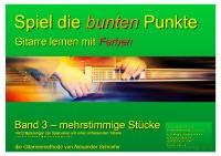 Gitarrenschule Alexander Schriefer - Band 3 Spiel die bunten Punkte